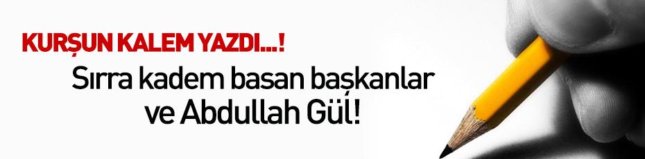 Sırra kadem basan başkanlar ve Abdullah Gül