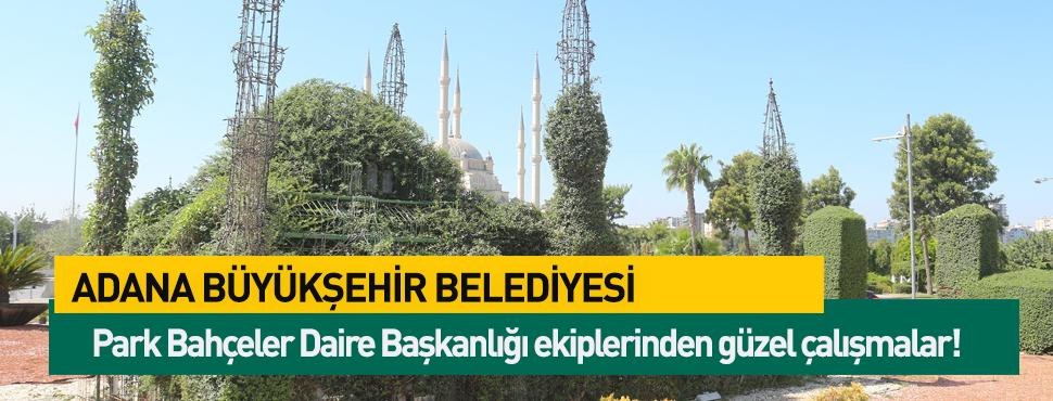 Adana Büyükşehir Belediyesi Park Bahçeler Daire Başkanlığı ekiplerinden güzel çalışmalar!