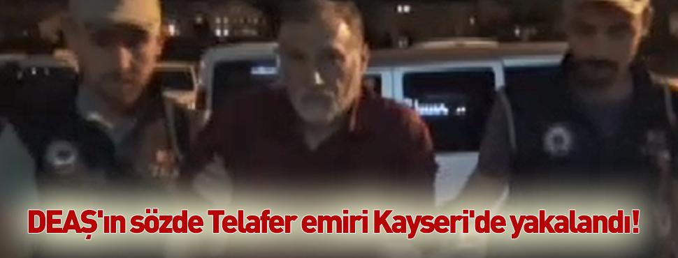 DEAŞ'ın sözde Telafer emiri Kayseri'de yakalandı!