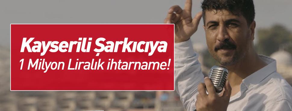Kayserili şarkıcı Fatih Bulut'a, 1 milyon liralık ihtarname!