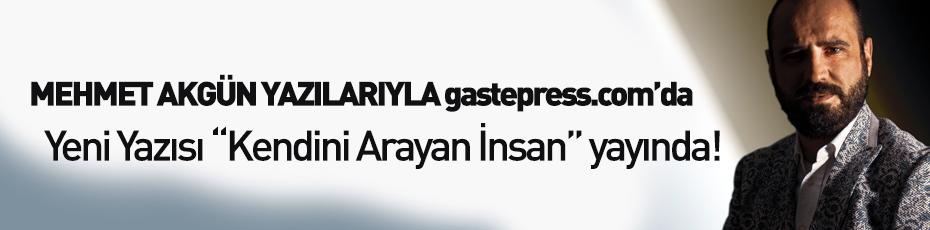 Mehmet Akgün yazılarıyla Gastepress.com'da! Yeni yazısı
