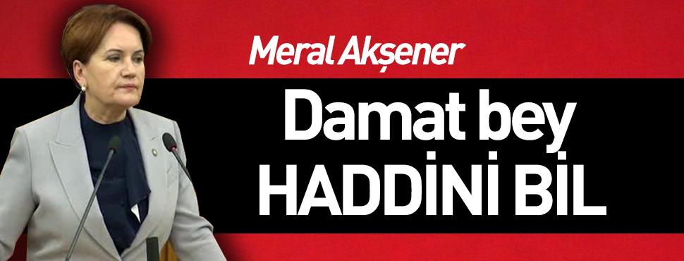 Meral Akşener: Damat bey, haddini bil