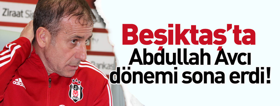 Beşiktaş'ta Teknik Direktör Abdullah Avcı dönemi sona erdi!