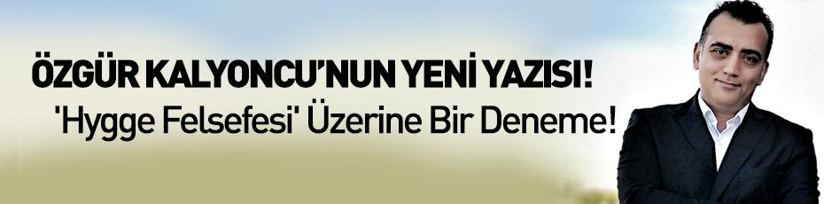Özgür Kalyoncu'nun yeni yazısı! 'Hygge Felsefesi' Üzerine Bir Deneme!