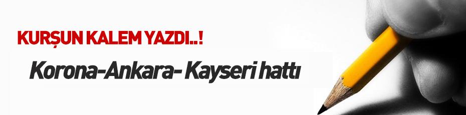 Kurşun Kalem Yazdı, Korona-Ankara- Kayseri hattı