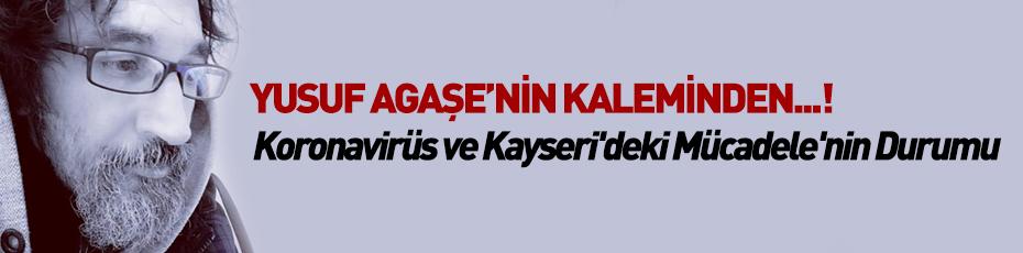 Yusuf Ağaşe yazdı! Koronavirüs ve Kayseri'deki Mücadele'nin Durumu