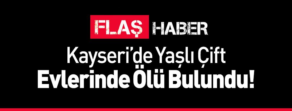 Kayseri'de Yaşlı Çift Evlerinde Ölü Bulundu!