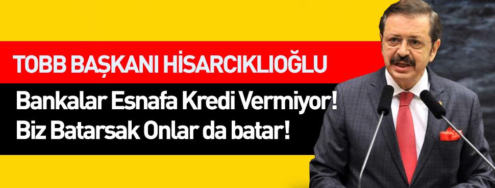 TOBB Başkanı Rifat Hisarcıklıoğlu: Bankalar esnafa kredi vermiyor!