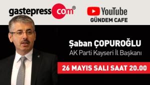 Gastepress.com Gündem Cafe'nin Bu Hafta Canlı Yayın Konuğu AK Parti Kayseri İl Başkanı Şaban Çopuroğlu!