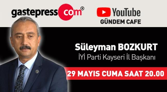 Gastepress.com Gündem Cafe'nin Cuma Günü Canlı Yayın Konuğu İYİ Parti Kayseri İl Başkanı Süleyman Bozkurt!