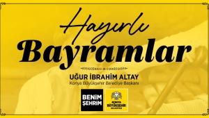 Konya Büyükşehir Belediye Başkanı Uğur İbrahim Altay'dan Bayram Mesajı!