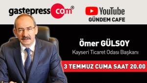 Gastepress.com Gündem Cafe'nin Bu Haftaki Canlı Yayın Konuğu Kayseri Ticaret Odası Başkanı Ömer Gülsoy!