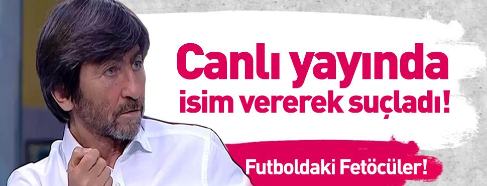 Rıdvan Dilmen futbol camiasındaki FETÖ'cüleri deşifre etti!