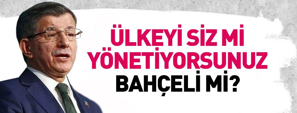 Ahmet Davutoğlu, Erdoğan'a soru: Ülkeyi siz mi yönetiyorsunuz Bahçeli mi?