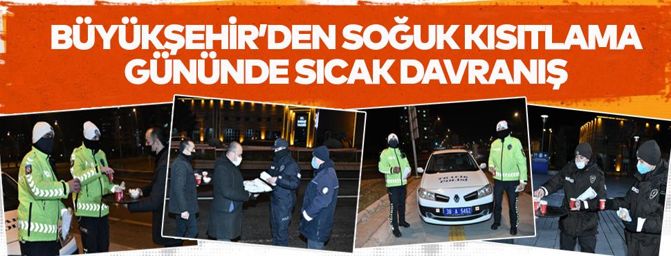 Kayseri Büyükşehir Belediyesi Gece soğukta Görev Yapan Emniyet Güçlerini Unutmadı!