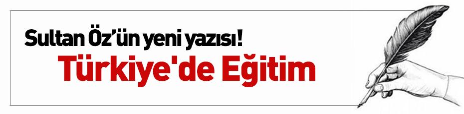 Sultan Öz'ün Kaleminden; ''Türkiye'de Eğitim!''