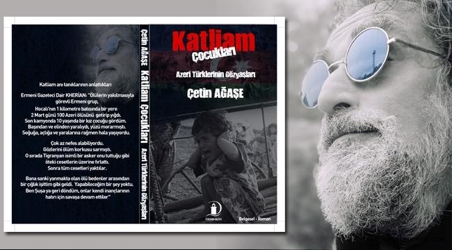 Gazeteci-Yazar Çetin Agaşe'nin '' Katliam Çocukları kitabı raflardaki yerini aldı