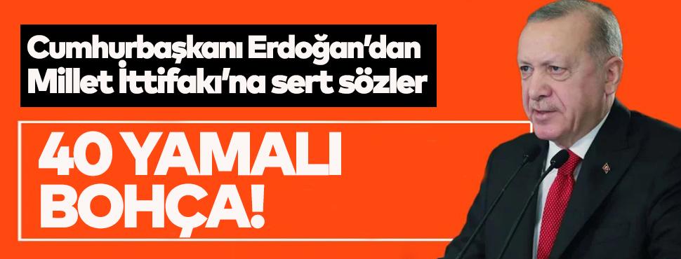 Cumhurbaşkanı Erdoğan'dan Millet İttifakı'na sert sözler!