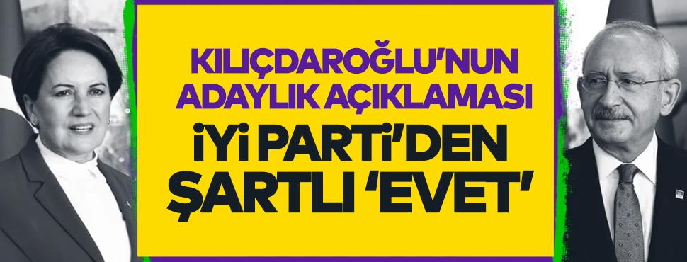 Kemal Kılıçdaroğlu'nun adaylık açıklamasına İYİ Parti'nin yanıtı!