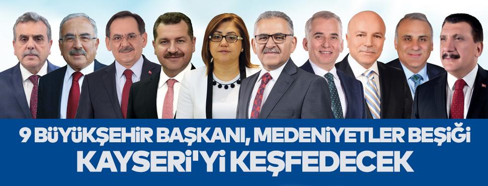 9 Büyükşehir Başkanı, Medeniyetler Beşiği Kayseri'yi Keşfedecek!