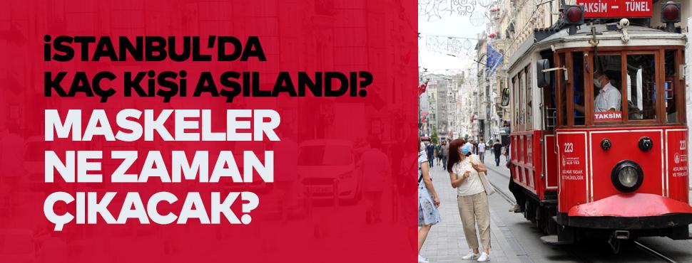 İstanbul'da kaç kişi aşılandı, maskeler ne zaman çıkacak?