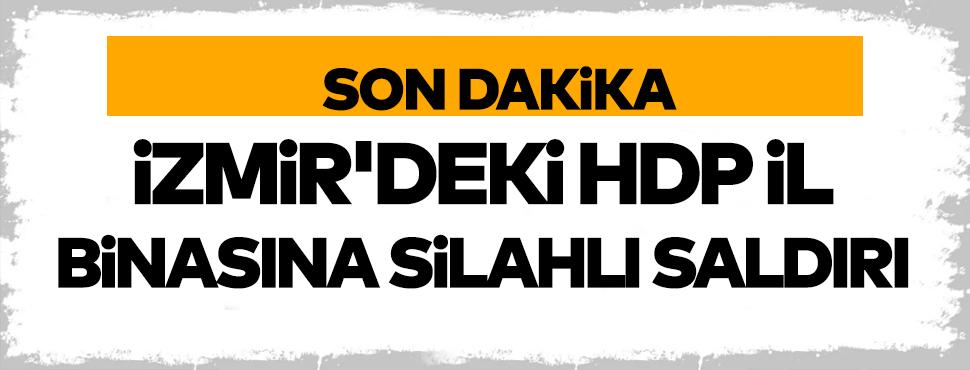 İzmir'deki, HDP il binasında silahlı saldırı düzenlendi!