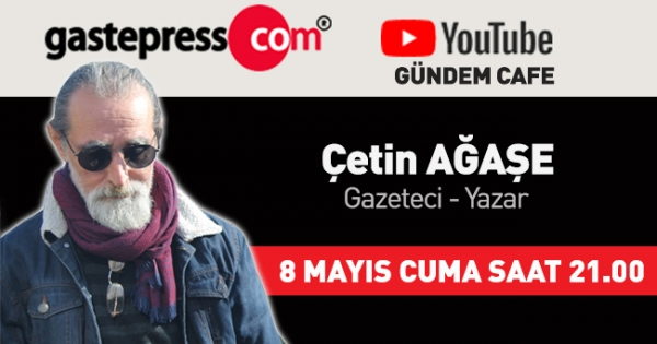 Gündem Cafe'nin Bu Hafta Canlı Yayın Konuğu Gazeteci Yazar Çetin Ağaşe!