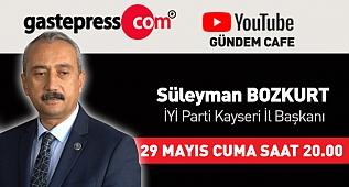 Gündem Cafe'nin Cuma Günü Canlı Yayın Konuğu İYİ Parti Kayseri İl Başkanı Süleyman Bozkurt!