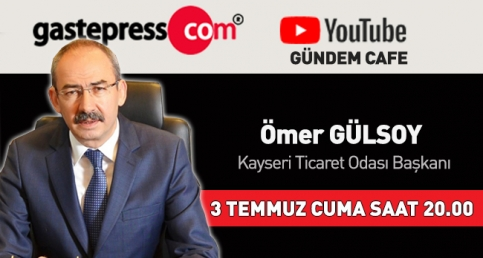 Kayseri Ticaret Odası Başkanı Ömer Gülsoy, Gündem Cafe'nin konuğuydu!