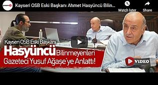 Kayseri OSB Eski Başkanı Ahmet Hasyüncü Bilinmeyenleri Anlattı!
